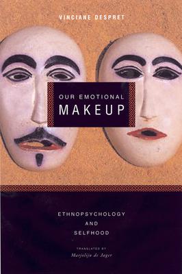 Our Emotional Makeup - Despret, Vinciane