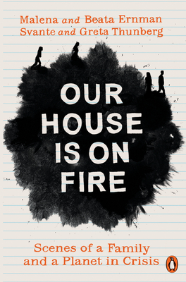 Our House is on Fire: Scenes of a Family and a Planet in Crisis - Ernman, Malena, and Thunberg, Greta, and Ernman, Beata