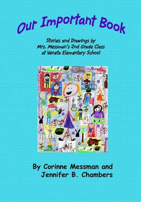 Our Important Book: Stories & Drawings by Mrs. Messman's 2nd Grade Class 2014 - Messman, Mrs Corinne, and Chambers, Jennifer B (Editor), and Edwards, Patricia Ann (Prepared for publication by)