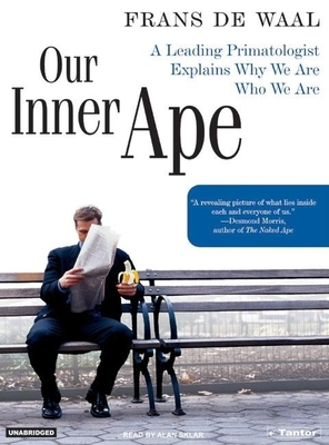 Our Inner Ape: A Leading Primatologist Explains Why We Are Who We Are - de Waal, Frans, Dr., and Sklar, Alan (Read by)