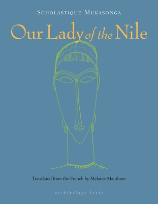 Our Lady of the Nile - Mukasonga, Scholastique, and Mauthner, Melanie, Dr. (Translated by)