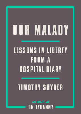 Our Malady: Lessons in Liberty from a Hospital Diary - Snyder, Timothy
