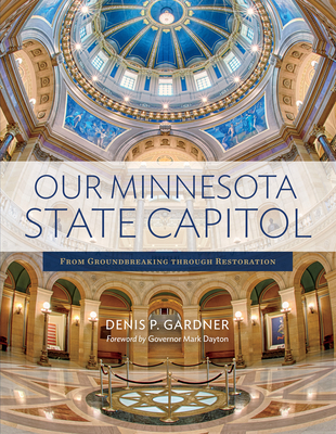 Our Minnesota State Capitol: From Groundbreaking Through Restoration - Gardner, Denis