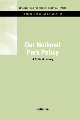 Our National Park Policy: A Critical History - Ise, John