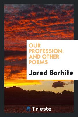 Our Profession: And Other Poems - Barhite, Jared