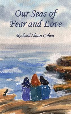 Our Seas of Fear and Love - Cohen, Richard Shain