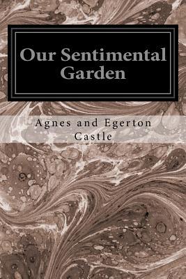 Our Sentimental Garden - Castle, Agnes Egerton