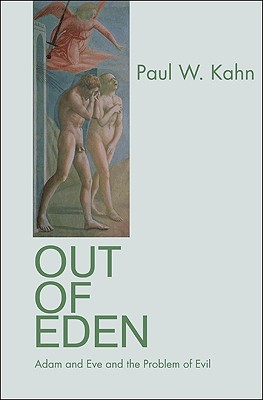 Out of Eden: Adam and Eve and the Problem of Evil - Kahn, Paul W, Professor