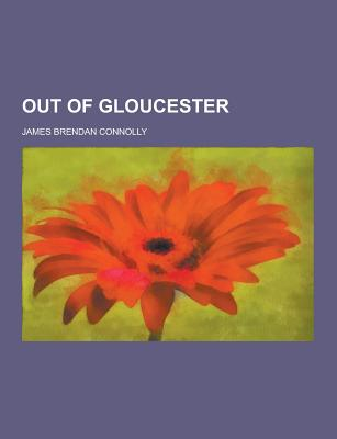 Out of Gloucester - Connolly, James Brendan