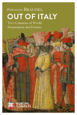 Out of Italy: Two Centuries of World Domination and Demise - Braudel, Fernand, and Reynolds, Sian (Translated by)