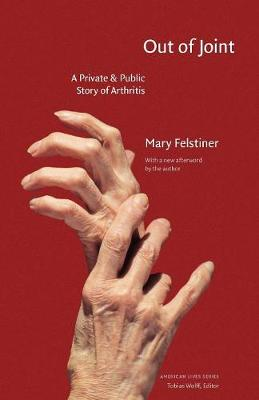 Out of Joint: A Private and Public Story of Arthritis - Felstiner, Mary