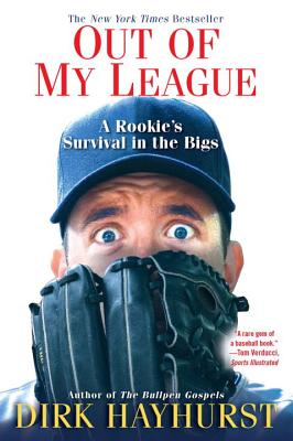 Out of My League: A Rookie's Survival in the Bigs - Hayhurst, Dirk