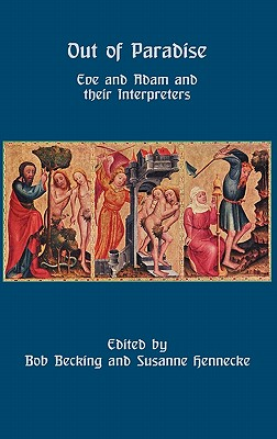Out of Paradise: Eve and Adam and Their Interpreters - Becking, Bob (Editor), and Hennecke, Susan (Editor)