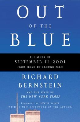 Out of the Blue: The Story of September 11, 2001, from Jihad to Ground Zero - Bernstein, Richard, and New York Times