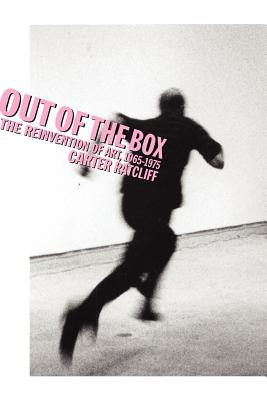 Out of the box: the reinvention of art, 1965-1975 - Ratcliff, Carter