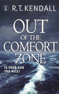 Out of the Comfort Zone: Is Your God Too Nice? - Kendall, R. T.