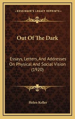 Out of the Dark: Essays, Letters, and Addresses on Physical and Social Vision (1920) - Keller, Helen