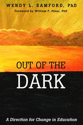 Out of the Dark - Samford, Wendy L, and Pinar, William F, Dr. (Foreword by)
