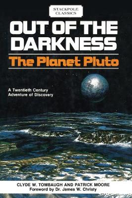 Out of the Darkness: The Planet Pluto - Tombaugh, Clyde W, and Moore, Patrick, Sir, and Christy, Dr. (Foreword by)