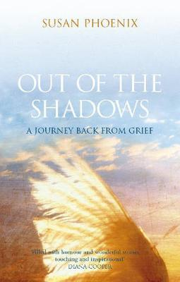 Out of the Shadows: A Journey Back from Grief - Phoenix, Susan