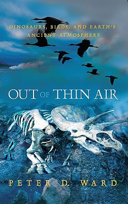 Out of Thin Air: Dinosaurs, Birds, and Earth's Ancient Atmosphere - Ward, Peter