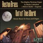 Out of This World - Boston Brass Ensemble (brass ensemble); J. Melvin Butler (organ)