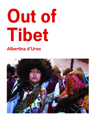 Out of Tibet - D'Urso, Albertina (Photographer), and The Dalai Lama, His Holiness (Foreword by), and Sangay, Lobsang (Introduction by)