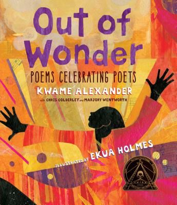 Out of Wonder: Poems Celebrating Poets - Alexander Kwame, and Holmes Ekua