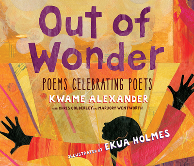 Out of Wonder: Poems Celebrating Poets - Alexander, Kwame, and Colderley, Chris, and Wentworth, Marjory
