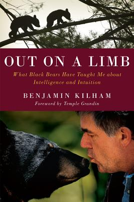 Out on a Limb: What Black Bears Have Taught Me about Intelligence and Intuition - Kilham, Benjamin, and Grandin, Temple, Dr. (Foreword by)