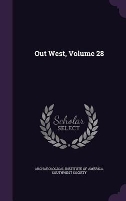 Out West, Volume 28 - Archaeological Institute of America Sou (Creator)