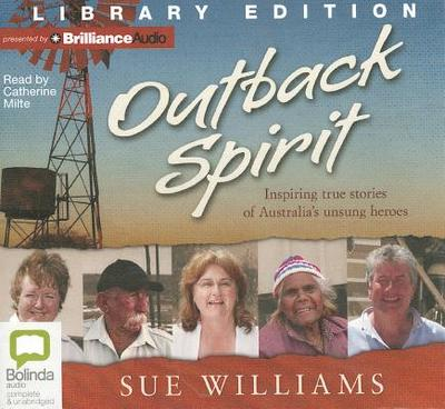 Outback Spirit: Inspiring True Stories of Australia's Unsung Heroes - Williams, Sue, and Milte, Catherine (Read by)