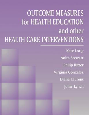 Outcome Measures for Health Education and Other Health Care Interventions - Lorig Rn Drph, Kate, and Stewart, Anita, Dr., and Ritter, Philip