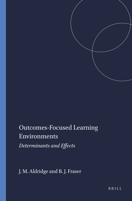 Outcomes-Focused Learning Environments: Determinants and Effects - Aldridge, Jill M, and Fraser, Barry J