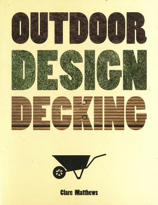 Outdoor Design: Decking - Matthews, Clare