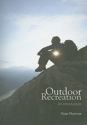 Outdoor Recreation: An Introduction - Plummer, Ryan