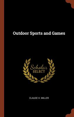 Outdoor Sports and Games - Miller, Claude H