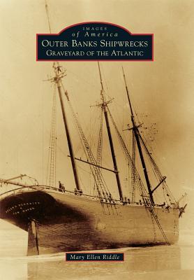 Outer Banks Shipwrecks: Graveyard of the Atlantic - Riddle, Mary Ellen