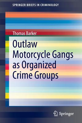 Outlaw Motorcycle Gangs as Organized Crime Groups - Barker, Thomas