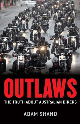 Outlaws: The truth about Australian bikers - Shand, Adam