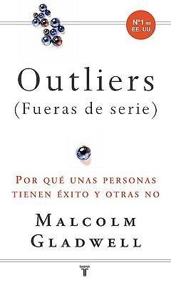 Outliers (Fueras de Serie): Por Que Unas Personas Tienen Exito y Otras No - Gladwell, Malcolm, and Cifuentes, Pedro (Translated by)