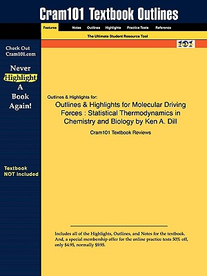 Outlines & Highlights for Molecular Driving Forces: Statistical Thermodynamics in Chemistry and Biology by Ken A. Dill - Cram101 Textbook Reviews