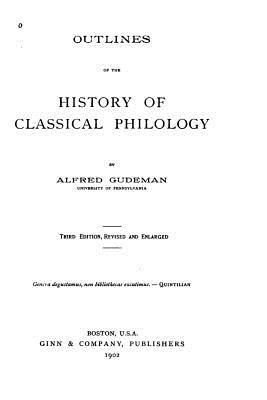 Outlines of the History of Classical Philology - Gudeman, Alfred