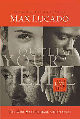 Outlive Your Life: You Were Made to Make a Difference - Lucado, Max