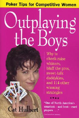Outplaying the Boys: Poker Tips for Competitive Women - Hulbert, Cat