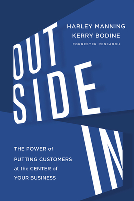 Outside in: The Power of Putting Customers at the Center of Your Business - Manning, Harley