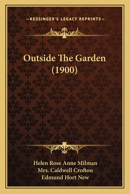 Outside the Garden (1900) - Milman, Helen Rose Anne, and Crofton, Mrs Caldwell, and New, Edmund Hort (Illustrator)