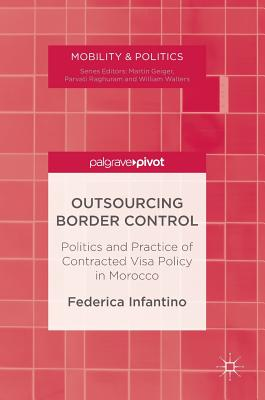 Outsourcing Border Control 2016: Politics and Practice of Contracted Visa Policy in Morocco - Infantino, Federica