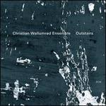 Outstairs - Christian Wallumrod Ensemble
