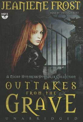 Outtakes from the Grave: A Night Huntress Outtakes Collection - Frost, Jeaniene, and Gilbert, Tavia (Read by)